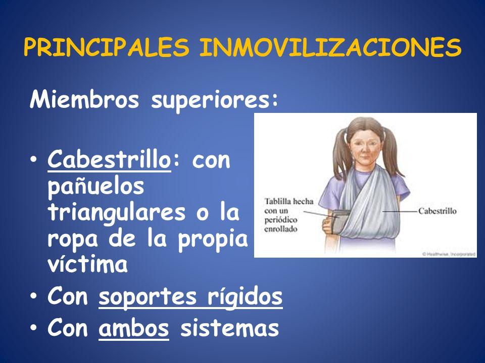 PRINCIPALES INMOVILIZACIONES Miembros superiores: Cabestrillo: con pa ñ uelos triangulares o la ropa de la propia v í ctima Con soportes r í gidos Con