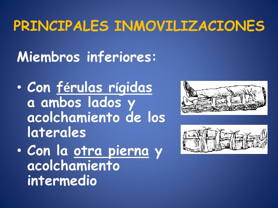 PRINCIPALES INMOVILIZACIONES Miembros inferiores: Con f é rulas r í gidas a ambos lados y acolchamiento de los laterales Con la otra pierna y acolcham
