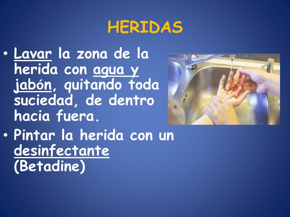 HERIDAS Lavar la zona de la herida con agua y jab ó n, quitando toda suciedad, de dentro hacia fuera. Pintar la herida con un desinfectante (Betadine)