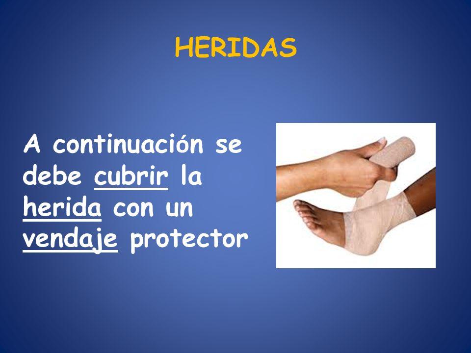 HERIDAS A continuaci ó n se debe cubrir la herida con un vendaje protector