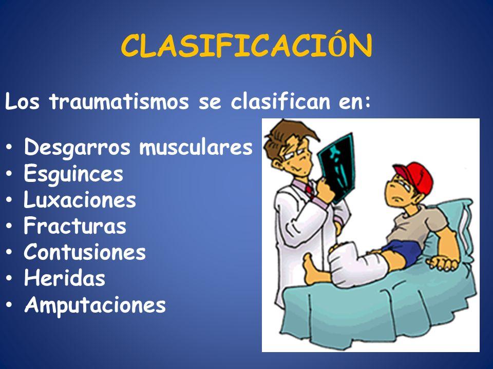 CLASIFICACI Ó N Los traumatismos se clasifican en: Desgarros musculares Esguinces Luxaciones Fracturas Contusiones Heridas Amputaciones