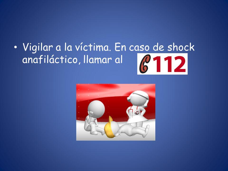 Vigilar a la víctima. En caso de shock anafiláctico, llamar al