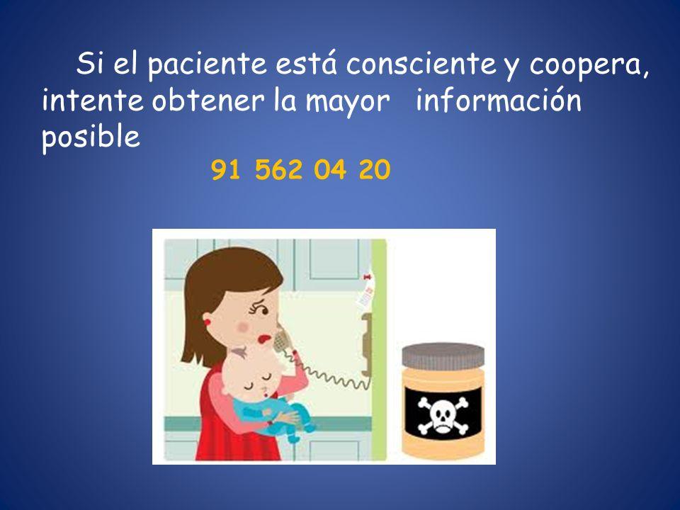 Si el paciente está consciente y coopera, intente obtener la mayor información posible 91 562 04 20