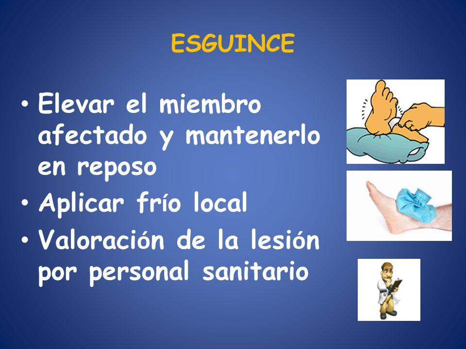 ESGUINCE Elevar el miembro afectado y mantenerlo en reposo Aplicar fr í o local Valoraci ó n de la lesi ó n por personal sanitario