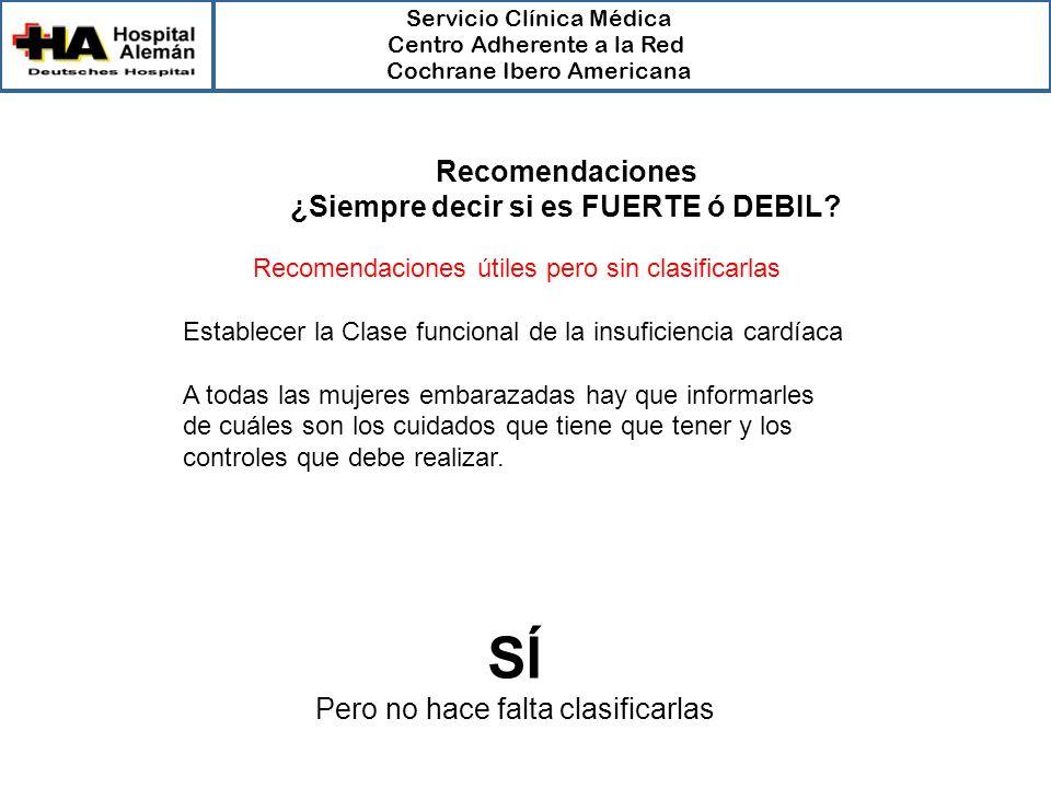 Servicio Clínica Médica Centro Adherente a la Red Cochrane Ibero Americana Recomendaciones ¿Siempre decir si es FUERTE ó DEBIL? Recomendaciones útiles