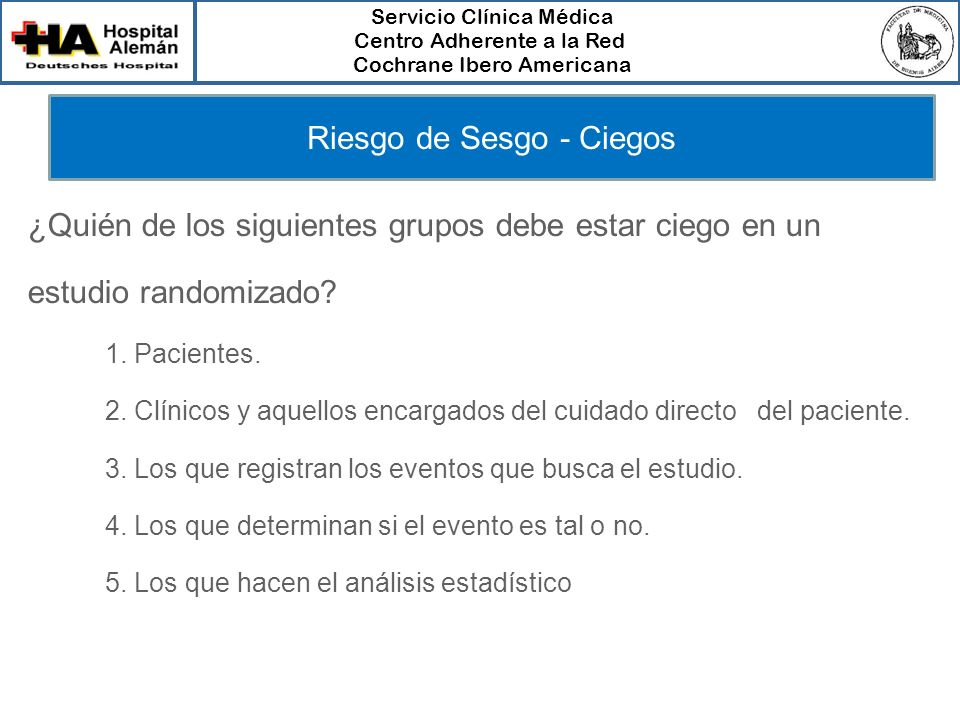 Servicio Clínica Médica Centro Adherente a la Red Cochrane Ibero Americana Riesgo de Sesgo - Ciegos ¿Quién de los siguientes grupos debe estar ciego e