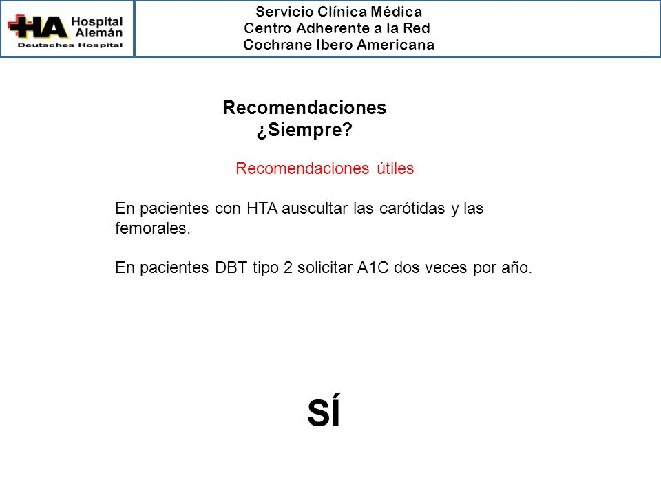 Servicio Clínica Médica Centro Adherente a la Red Cochrane Ibero Americana Recomendaciones útiles En pacientes con HTA auscultar las carótidas y las f