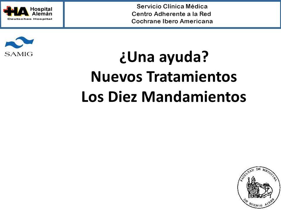 Servicio Clínica Médica Centro Adherente a la Red Cochrane Ibero Americana ¿Una ayuda? Nuevos Tratamientos Los Diez Mandamientos