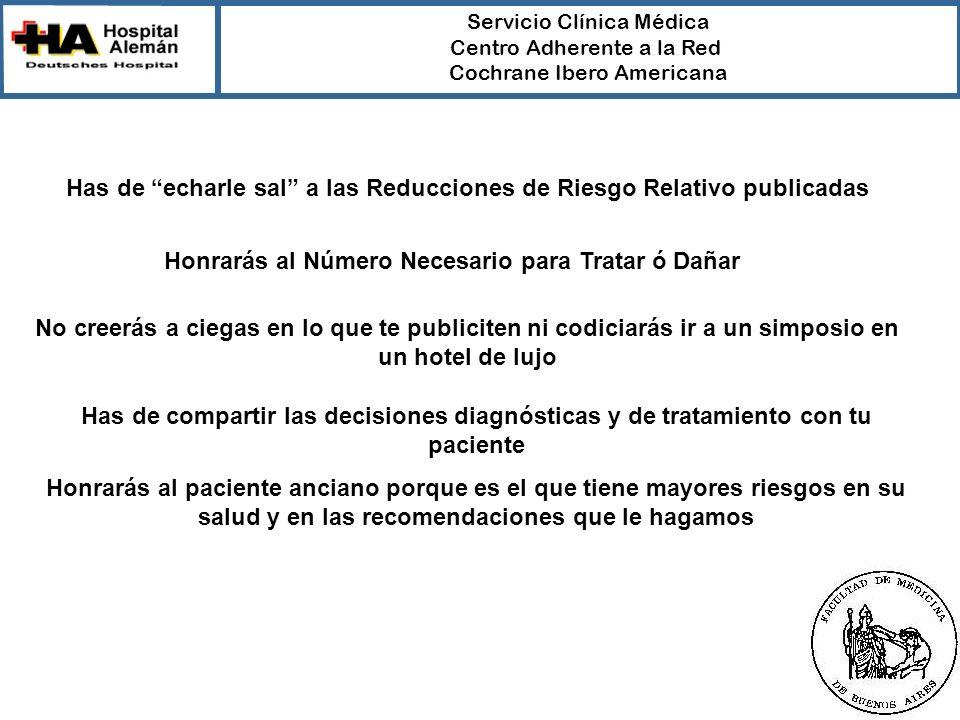 Servicio Clínica Médica Centro Adherente a la Red Cochrane Ibero Americana Has de echarle sal a las Reducciones de Riesgo Relativo publicadas Honrarás