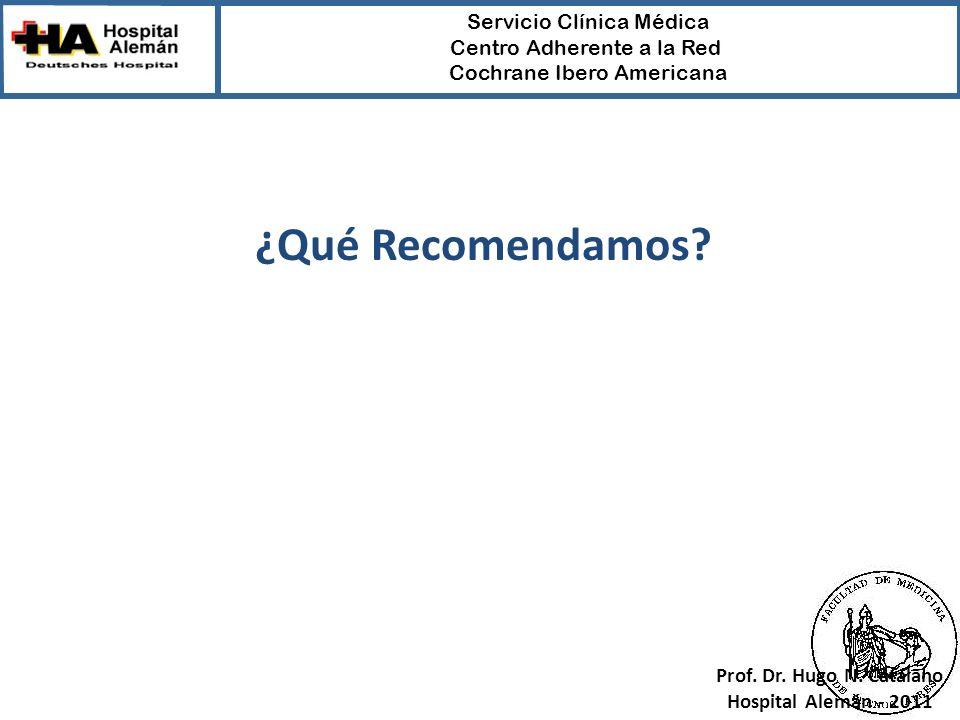 Servicio Clínica Médica Centro Adherente a la Red Cochrane Ibero Americana Prof. Dr. Hugo N. Catalano Hospital Alemán - 2011 ¿Qué Recomendamos?