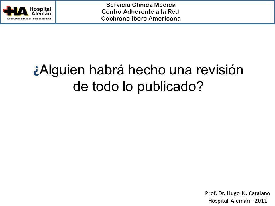 Servicio Clínica Médica Centro Adherente a la Red Cochrane Ibero Americana Prof. Dr. Hugo N. Catalano Hospital Alemán - 2011 ¿ Alguien habrá hecho una