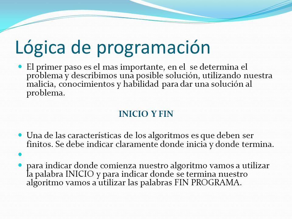 Lógica de programación El primer paso es el mas importante, en el se determina el problema y describimos una posible solución, utilizando nuestra mali