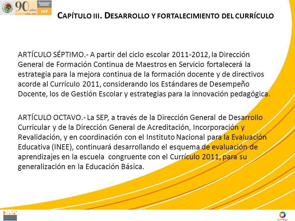 ARTÍCULO SÉPTIMO.- A partir del ciclo escolar 2011-2012, la Dirección General de Formación Continua de Maestros en Servicio fortalecerá la estrategia