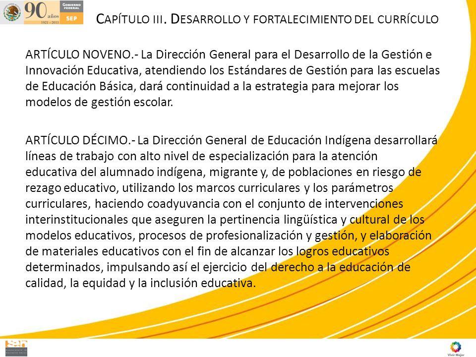 ARTÍCULO NOVENO.- La Dirección General para el Desarrollo de la Gestión e Innovación Educativa, atendiendo los Estándares de Gestión para las escuelas