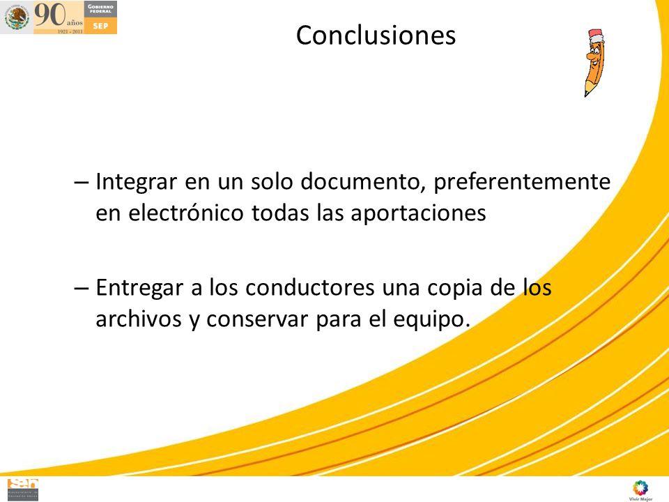 Conclusiones – Integrar en un solo documento, preferentemente en electrónico todas las aportaciones – Entregar a los conductores una copia de los arch