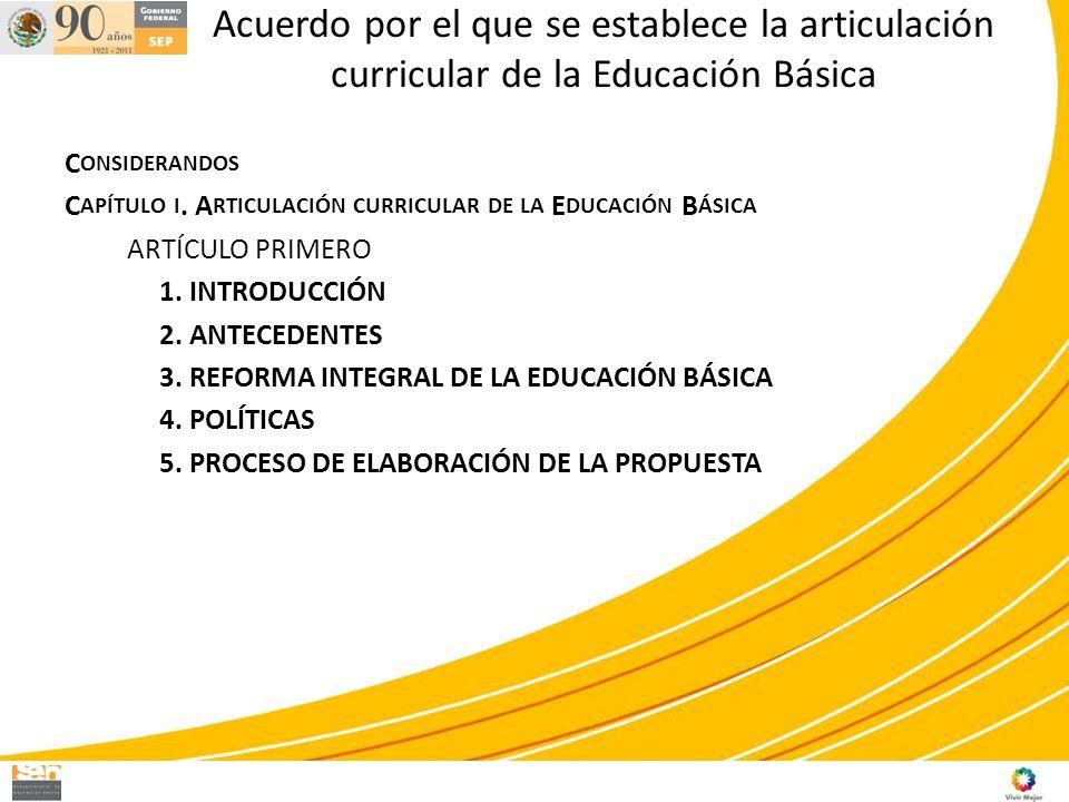 Acuerdo por el que se establece la articulación curricular de la Educación Básica C ONSIDERANDOS C APÍTULO I. A RTICULACIÓN CURRICULAR DE LA E DUCACIÓ