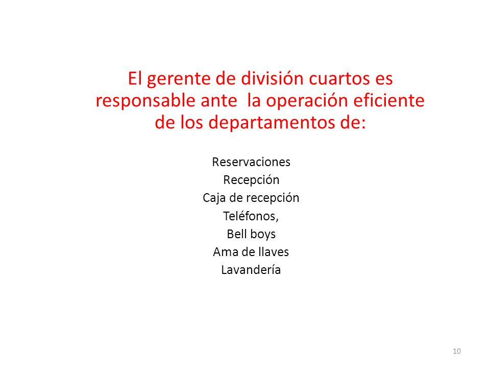El gerente de división cuartos es responsable ante la operación eficiente de los departamentos de: Reservaciones Recepción Caja de recepción Teléfonos