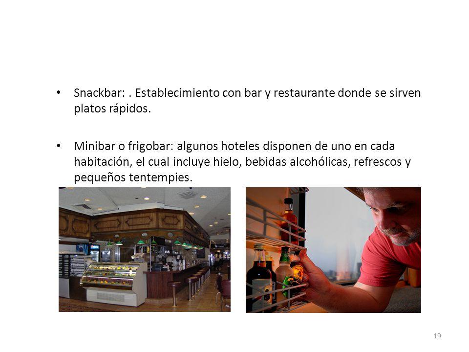 Snackbar:. Establecimiento con bar y restaurante donde se sirven platos rápidos. Minibar o frigobar: algunos hoteles disponen de uno en cada habitació