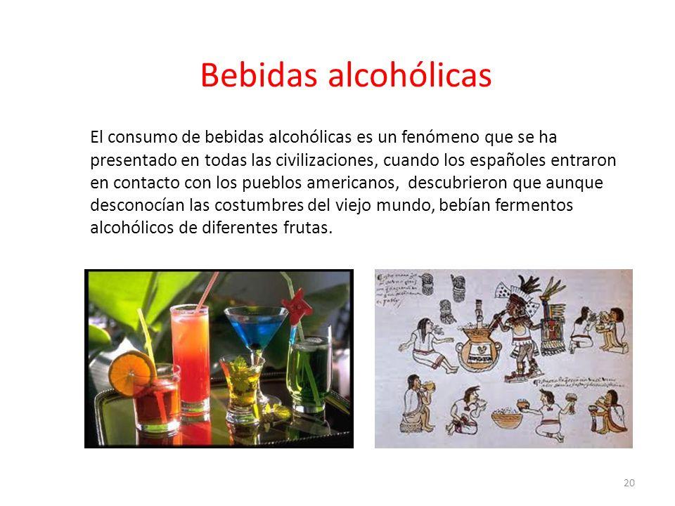 Bebidas alcohólicas El consumo de bebidas alcohólicas es un fenómeno que se ha presentado en todas las civilizaciones, cuando los españoles entraron e