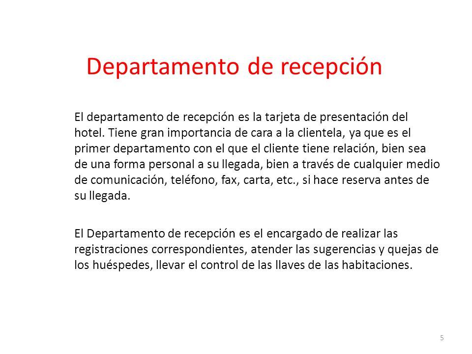 Departamento de recepción El departamento de recepción es la tarjeta de presentación del hotel. Tiene gran importancia de cara a la clientela, ya que