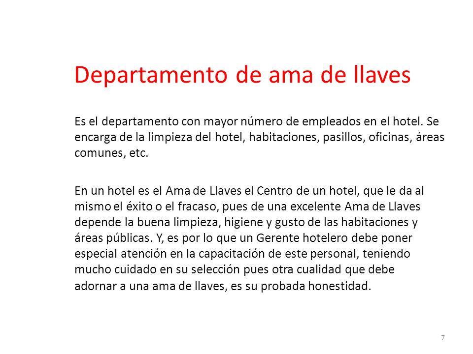 Departamento de ama de llaves Es el departamento con mayor número de empleados en el hotel. Se encarga de la limpieza del hotel, habitaciones, pasillo