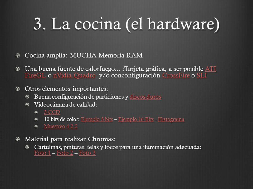 3. La cocina (el hardware) Cocina amplia: MUCHA Memoria RAM Una buena fuente de calorfuego...