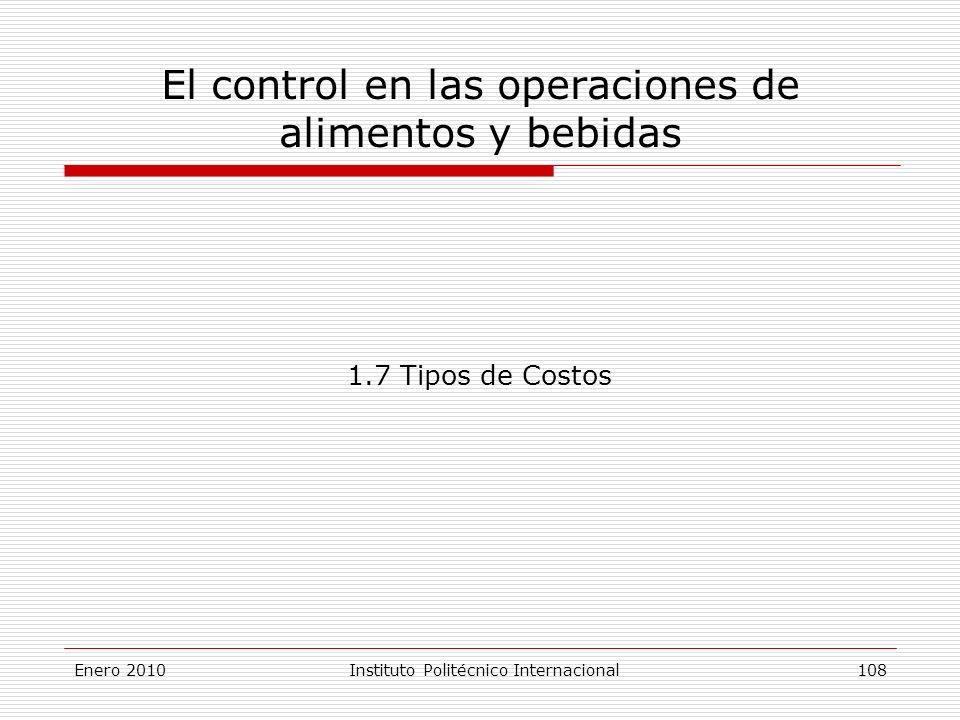 El control en las operaciones de alimentos y bebidas 1.7 Tipos de Costos Enero 2010Instituto Politécnico Internacional 108