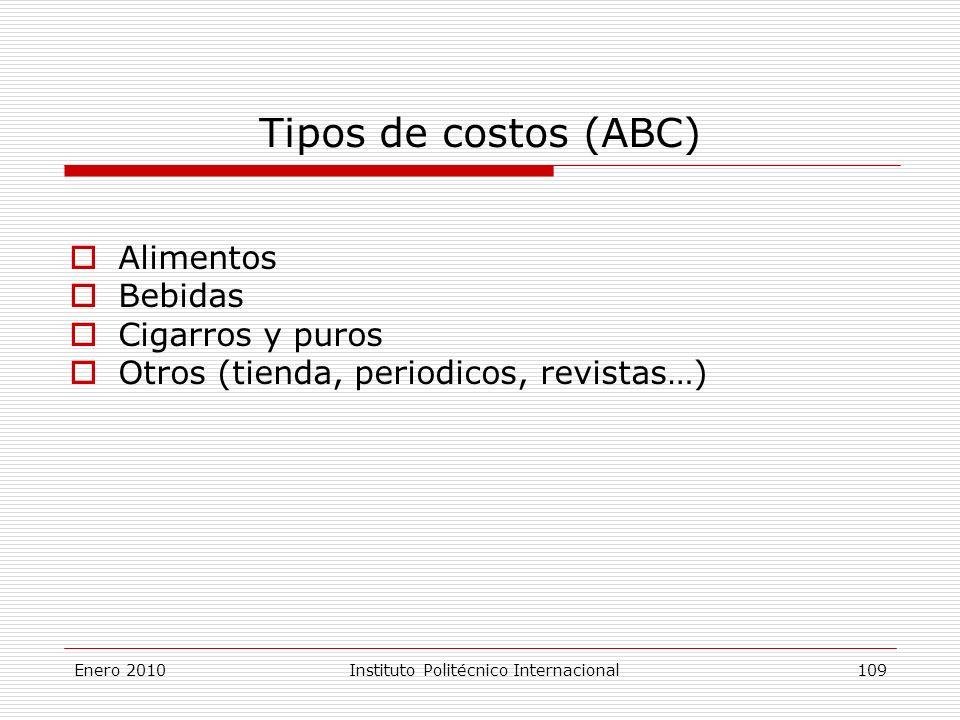 Tipos de costos (ABC) Alimentos Bebidas Cigarros y puros Otros (tienda, periodicos, revistas…) Enero 2010Instituto Politécnico Internacional 109
