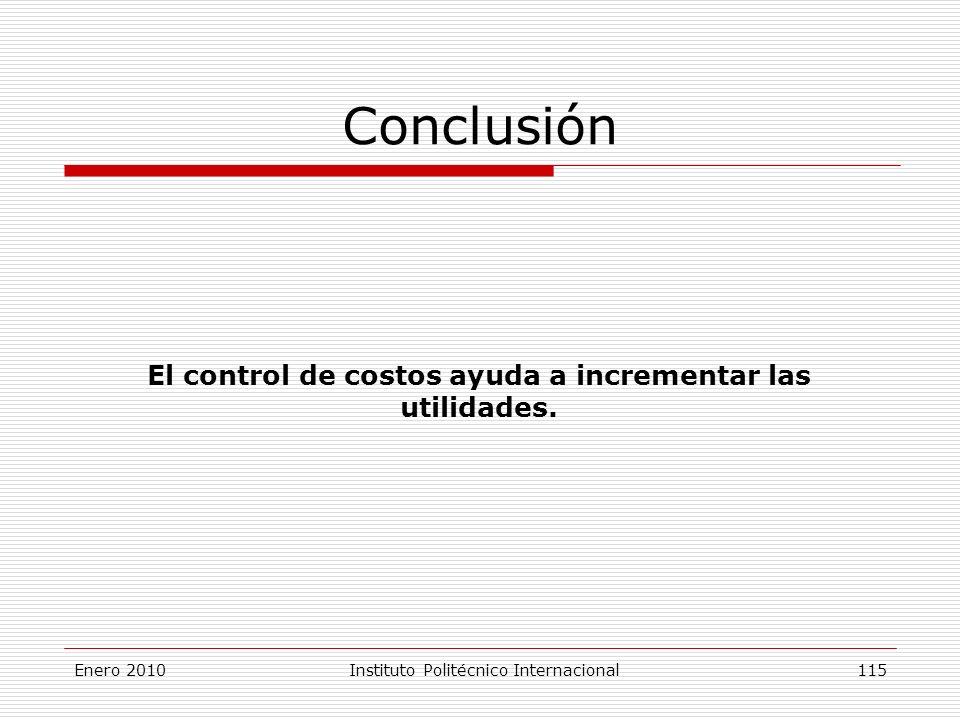 Conclusión El control de costos ayuda a incrementar las utilidades.