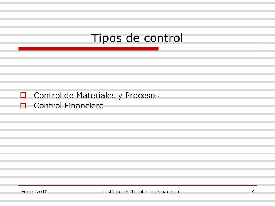 Enero 2010Instituto Politécnico Internacional 18 Tipos de control Control de Materiales y Procesos Control Financiero