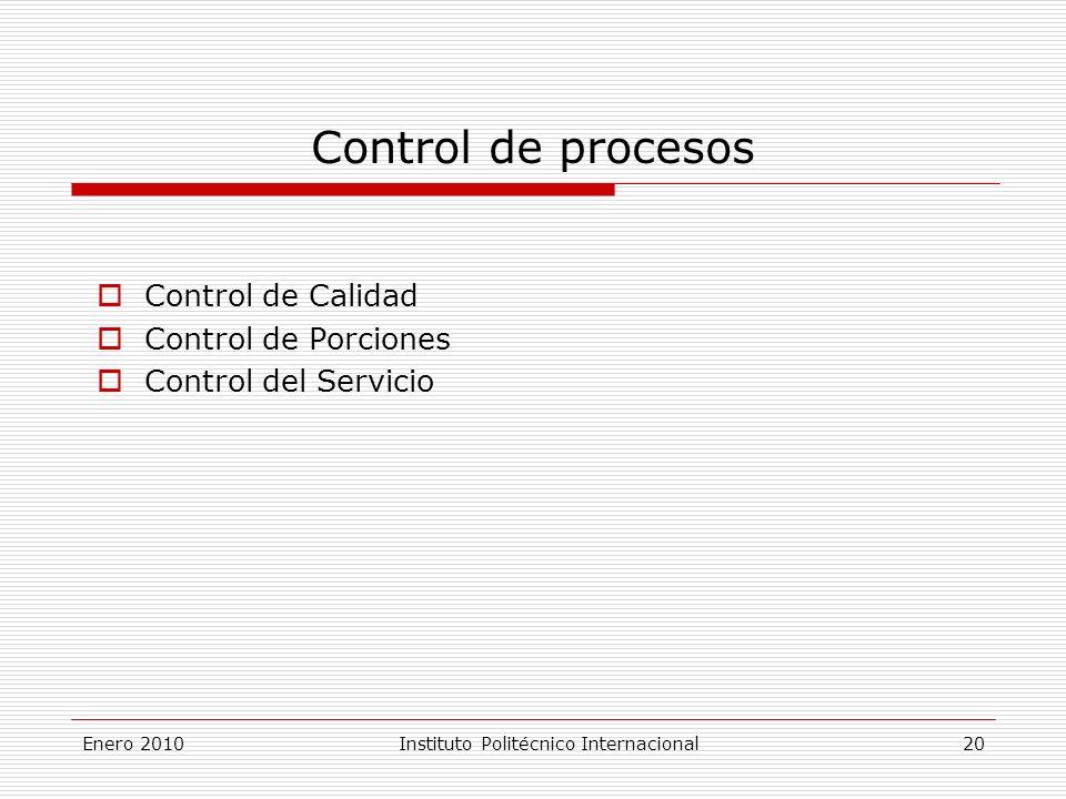 Enero 2010Instituto Politécnico Internacional 20 Control de procesos Control de Calidad Control de Porciones Control del Servicio