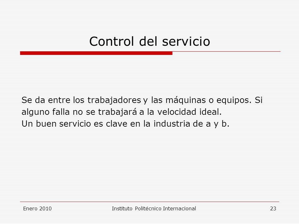 Enero 2010Instituto Politécnico Internacional 23 Control del servicio Se da entre los trabajadores y las máquinas o equipos.