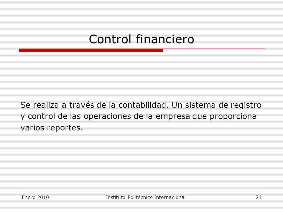 Enero 2010Instituto Politécnico Internacional 24 Control financiero Se realiza a través de la contabilidad.