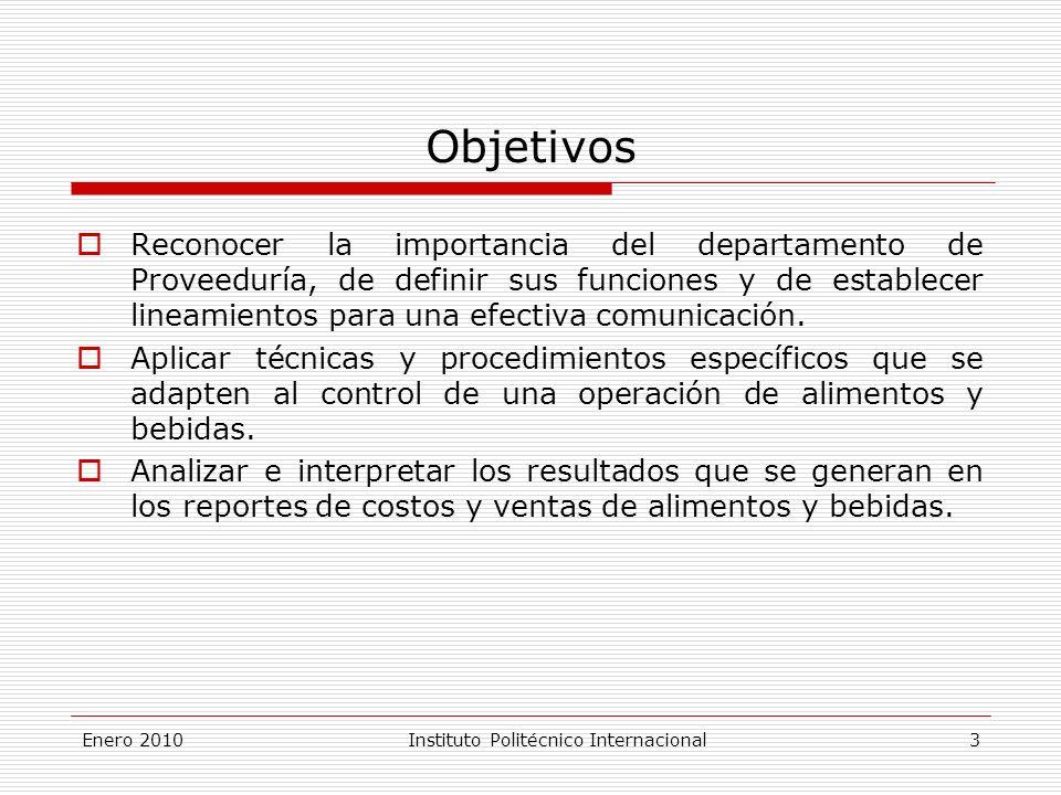 Enero 2010Instituto Politécnico Internacional 3 Objetivos Reconocer la importancia del departamento de Proveeduría, de definir sus funciones y de establecer lineamientos para una efectiva comunicación.