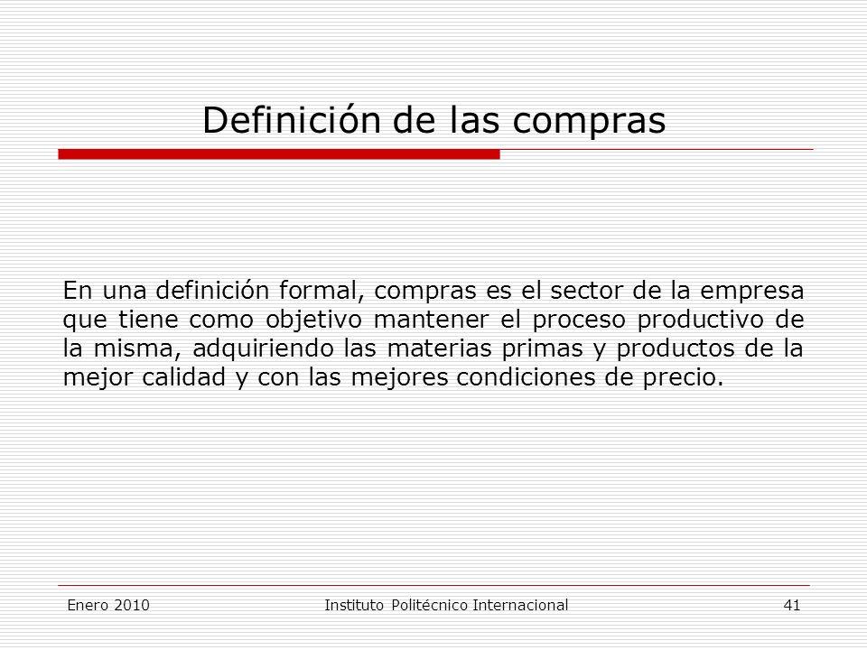 Definición de las compras En una definición formal, compras es el sector de la empresa que tiene como objetivo mantener el proceso productivo de la misma, adquiriendo las materias primas y productos de la mejor calidad y con las mejores condiciones de precio.