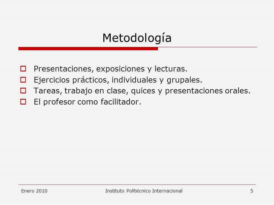 Enero 2010Instituto Politécnico Internacional 5 Metodología Presentaciones, exposiciones y lecturas.