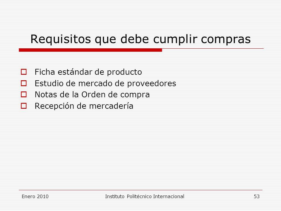 Requisitos que debe cumplir compras Ficha estándar de producto Estudio de mercado de proveedores Notas de la Orden de compra Recepción de mercadería Enero 2010Instituto Politécnico Internacional 53