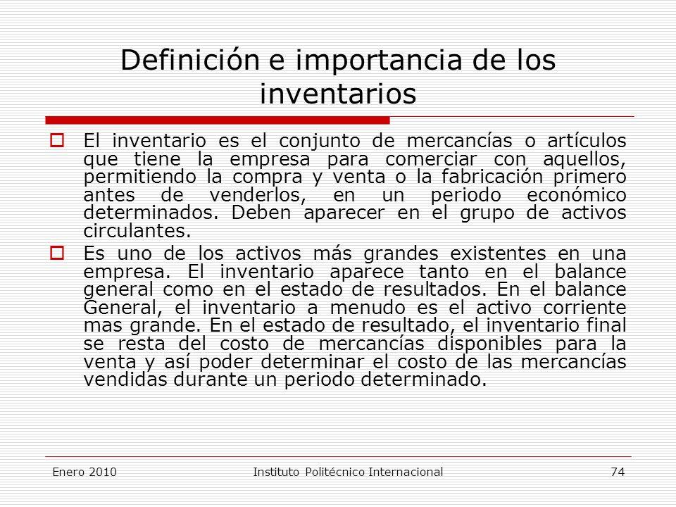 Definición e importancia de los inventarios El inventario es el conjunto de mercancías o artículos que tiene la empresa para comerciar con aquellos, permitiendo la compra y venta o la fabricación primero antes de venderlos, en un periodo económico determinados.
