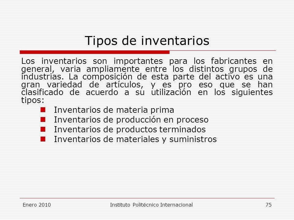 Tipos de inventarios Los inventarios son importantes para los fabricantes en general, varia ampliamente entre los distintos grupos de industrias.