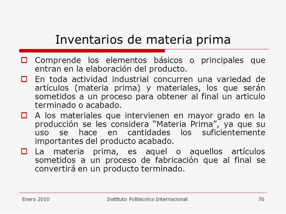 Inventarios de materia prima Comprende los elementos básicos o principales que entran en la elaboración del producto.