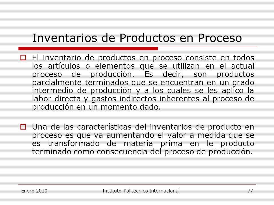Inventarios de Productos en Proceso El inventario de productos en proceso consiste en todos los artículos o elementos que se utilizan en el actual proceso de producción.