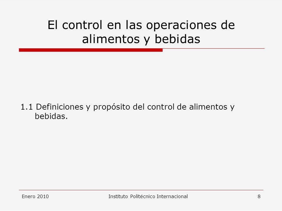 Enero 2010Instituto Politécnico Internacional 8 El control en las operaciones de alimentos y bebidas 1.1 Definiciones y propósito del control de alimentos y bebidas.