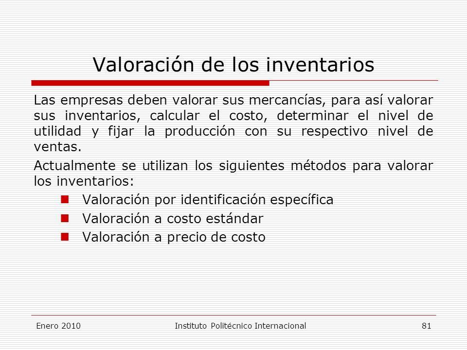 Valoración de los inventarios Las empresas deben valorar sus mercancías, para así valorar sus inventarios, calcular el costo, determinar el nivel de utilidad y fijar la producción con su respectivo nivel de ventas.
