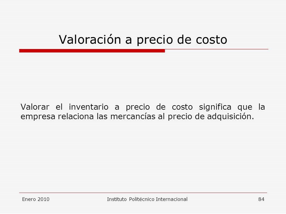Valoración a precio de costo Valorar el inventario a precio de costo significa que la empresa relaciona las mercancías al precio de adquisición.