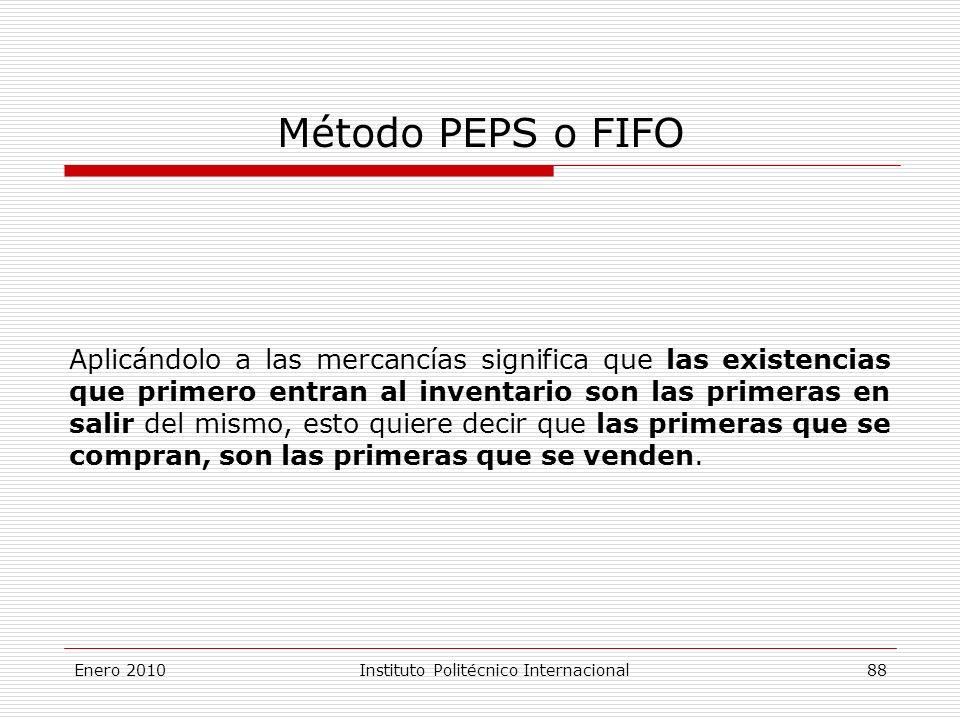 Método PEPS o FIFO Aplicándolo a las mercancías significa que las existencias que primero entran al inventario son las primeras en salir del mismo, esto quiere decir que las primeras que se compran, son las primeras que se venden.