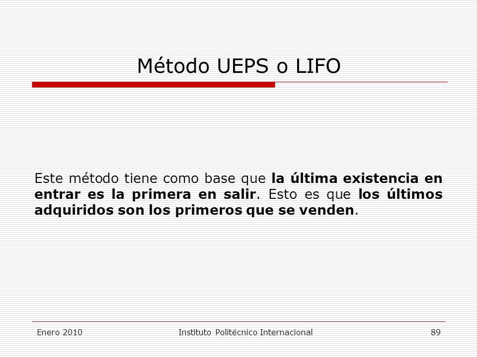 Método UEPS o LIFO Este método tiene como base que la última existencia en entrar es la primera en salir.