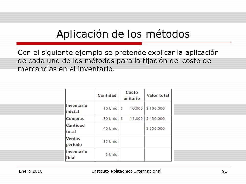 Aplicación de los métodos Con el siguiente ejemplo se pretende explicar la aplicación de cada uno de los métodos para la fijación del costo de mercancías en el inventario.