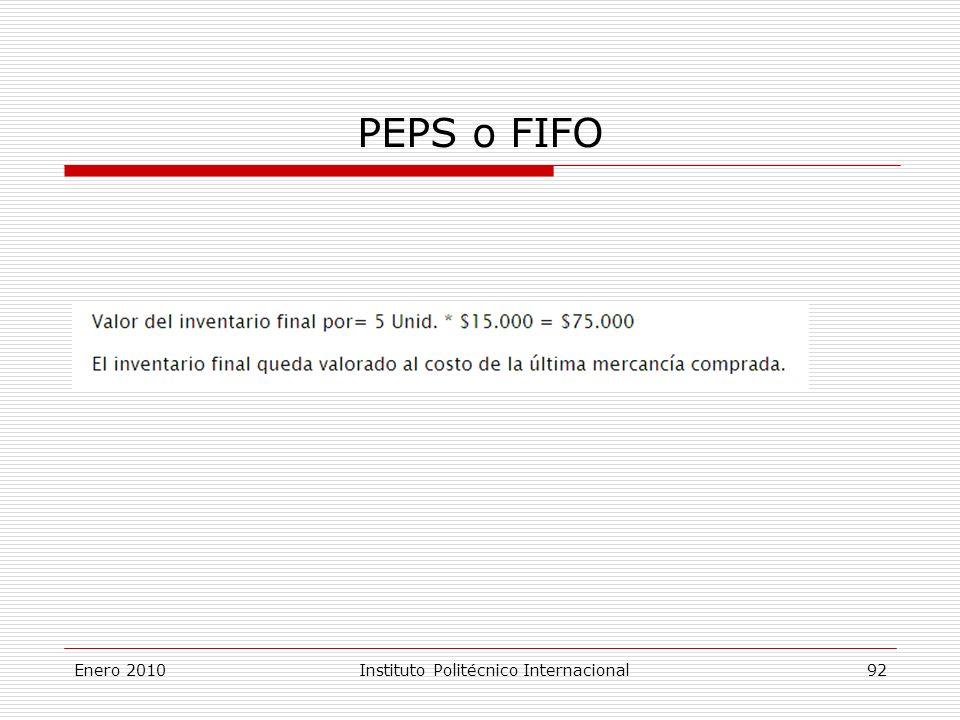 PEPS o FIFO Enero 2010Instituto Politécnico Internacional 92