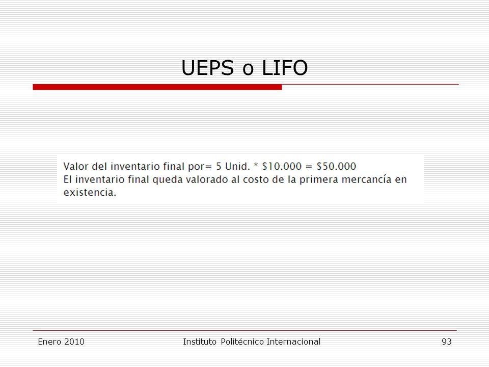UEPS o LIFO Enero 2010Instituto Politécnico Internacional 93