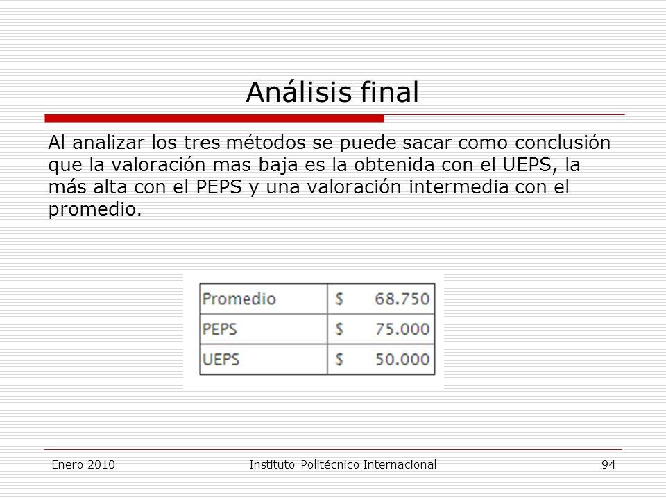 Análisis final Al analizar los tres métodos se puede sacar como conclusión que la valoración mas baja es la obtenida con el UEPS, la más alta con el PEPS y una valoración intermedia con el promedio.